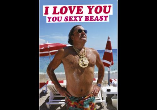 I Love You you sexy beast