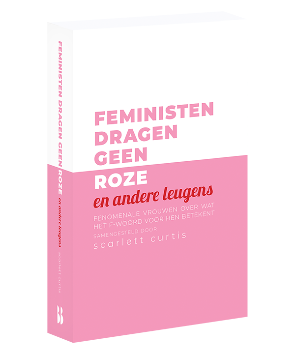 Feministen dragen geen roze - Scarlett Curtis, Marie Lotte Hagen & Nydia van Voorthuizen (b-keuze)
