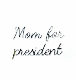 Goegezegd Goegezegd quote silver 'mom for president'