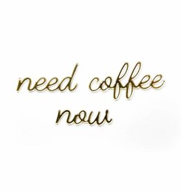 Goegezegd Goegezegd quote gold 'Need coffee now'