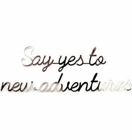 Goegezegd Goegezegd quote silver 'Say yes to new adventures'