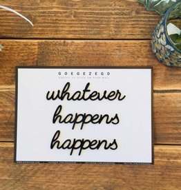 Goegezegd Goegezegd quote gold 'whatever happens happens'