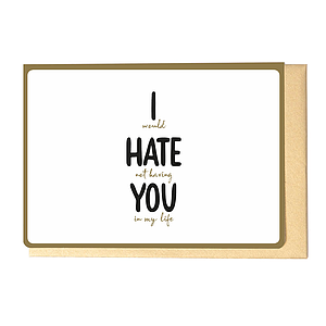 Enfant Terrible Enfant Terrible card + enveloppe 'I would hate nog having you in my life'