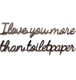 Goegezegd Goegezegd quote black 'I love you more than toiletpaper'