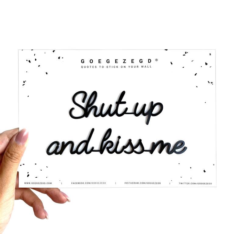 Goegezegd Goegezegd quote black 'Shut up and kiss me'