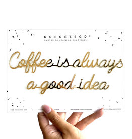 Goegezegd Goegezegd quote black 'Coffee is always a good idea'