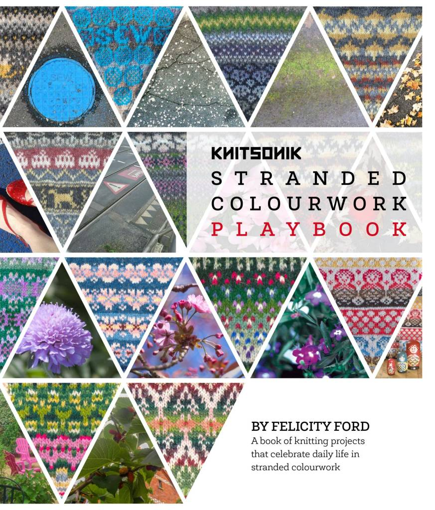Knitsonik KNITSONIK STRANDED COLOURWORK PLAYBOOK by FELICITY FORD