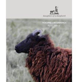 Daughter of a Shepherd DAUGHTER OF A SHEPHERD VOLUME 1: BEGINNINGS by RACHEL ATKINSON