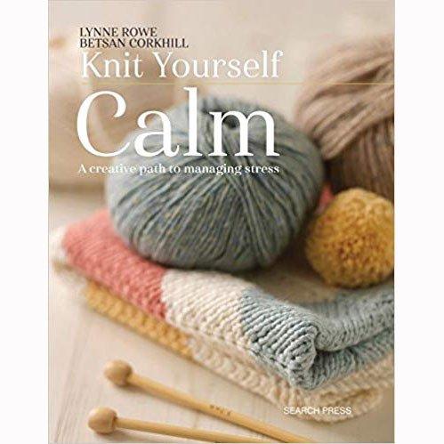 SEARCH PRESS KNIT YOURSELF CALM by LYNNE ROWE & BETSAN CORKHILL