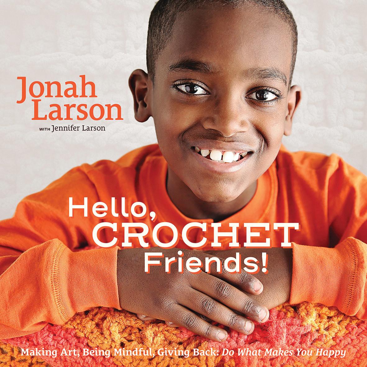 HELLO, CROCHET FRIENDS! by JONAH LARSON & JENNIFER LARSON