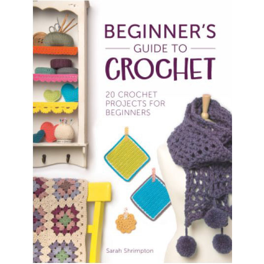BEGINNER'S GUIDE TO CROCHET by SARAH SHRIMPTON