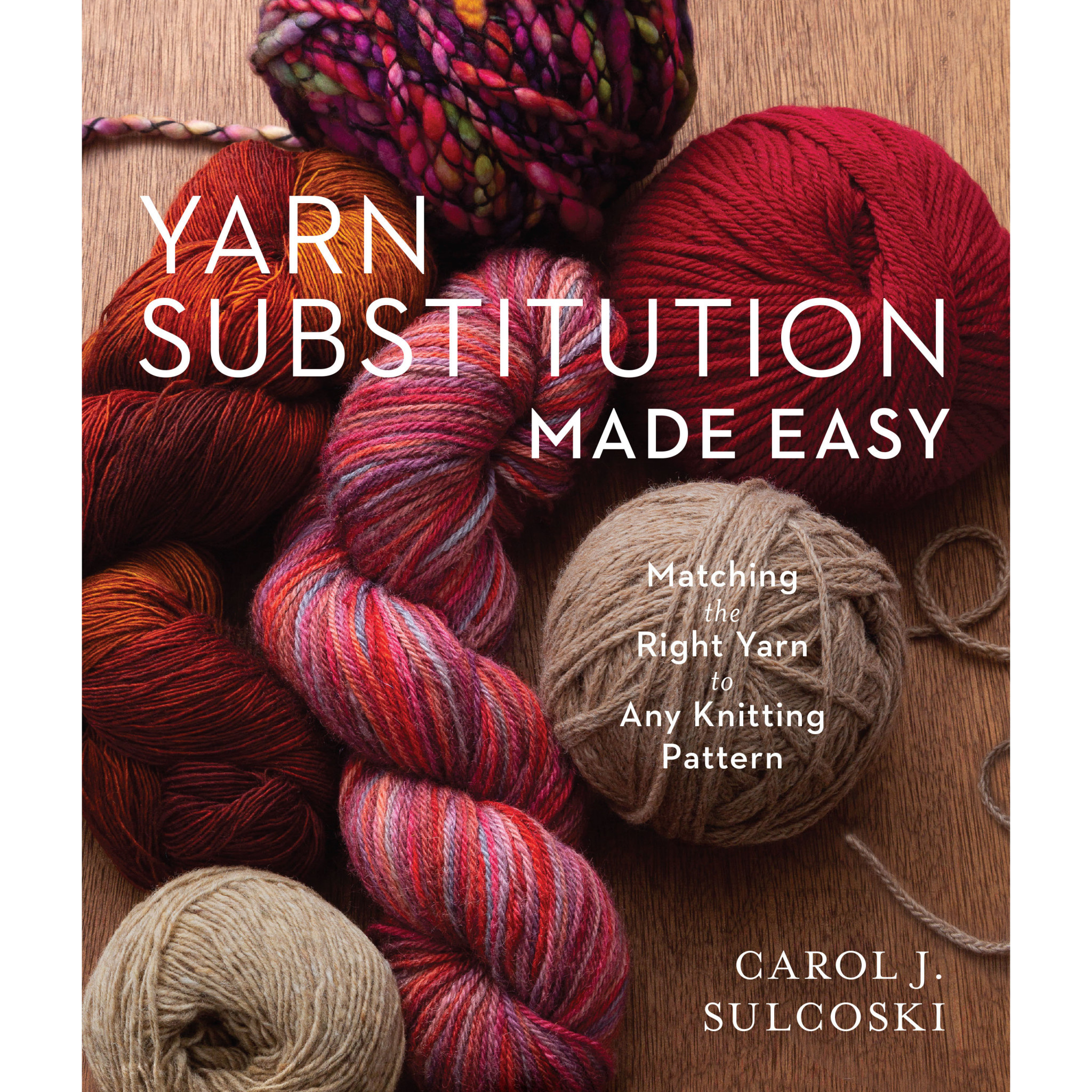 YARN SUBSTITUTION MADE EASY by CAROL J. SULCOSKI