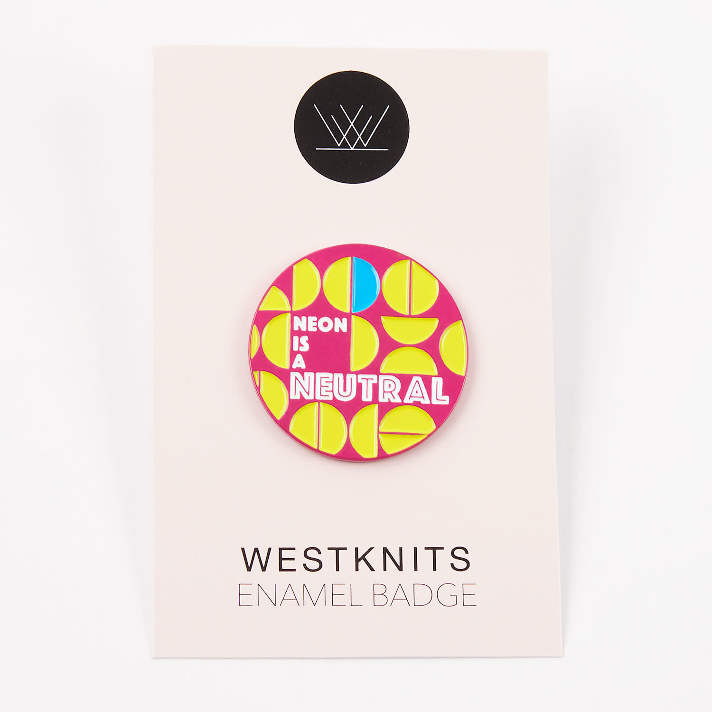 Westknits NEON IS A NEUTRAL ENAMEL PIN