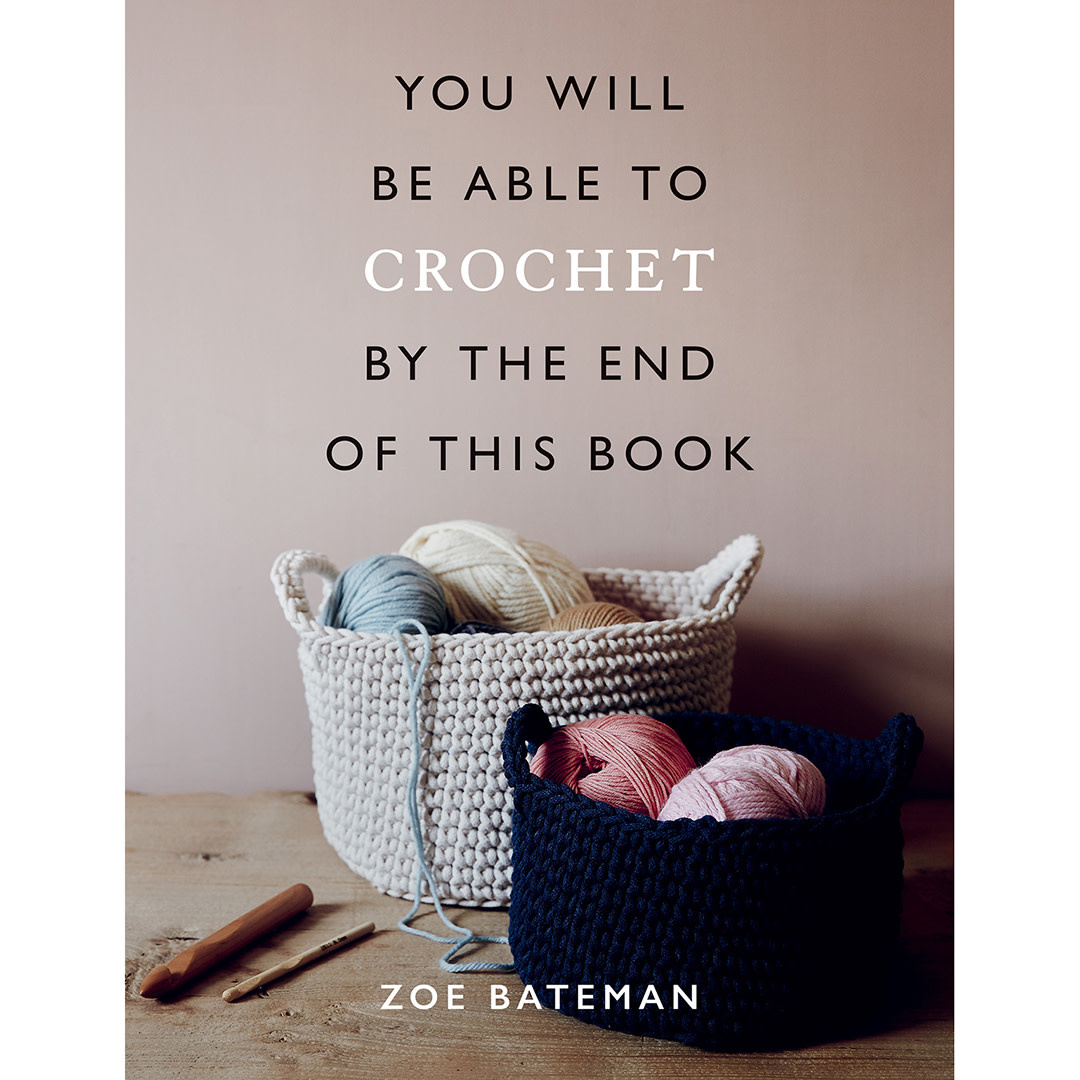 YOU WILL BE ABLE TO CROCHET BY THE END OF THIS BOOK by ZOE BATEMAN