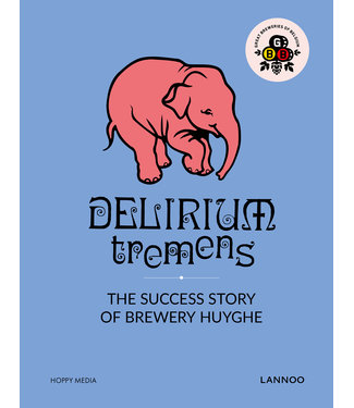 Uitgeverij Lannoo Delirium Tremens - The success story of brewery Huyghe