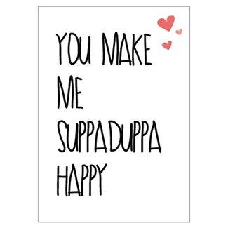 wenskaart You Make Me Suppaduppa Happy