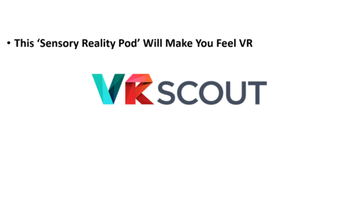 VRSCOUT - 23-08-2018 -  This 'Sensory Reality Pod' Will Make You Feel VR