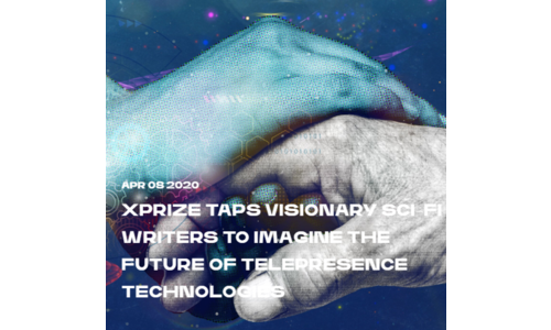 XPRIZE TAPS VISIONARY SCI-FI WRITERS TO IMAGINE THE FUTURE OF TELEPRESENCE TECHNOLOGIES