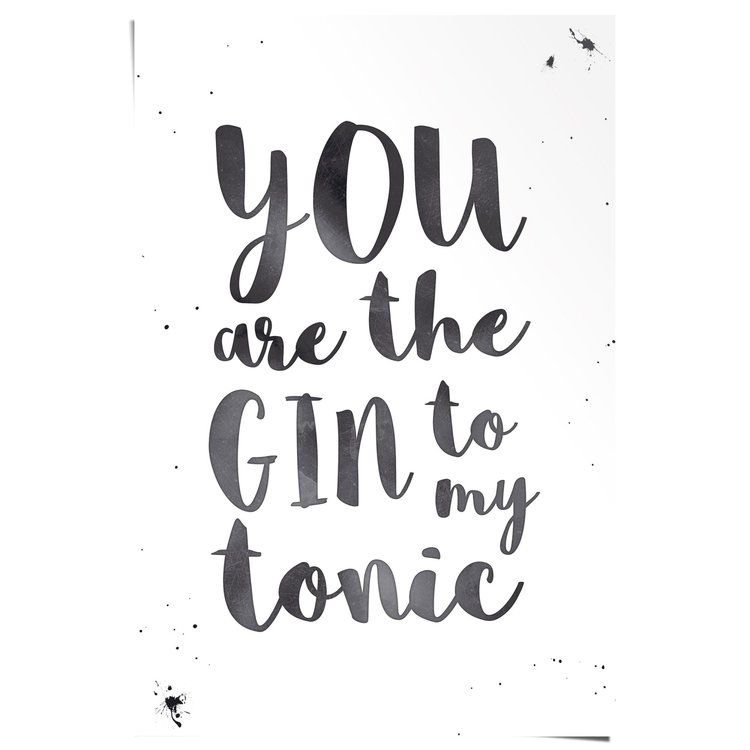 You are the Gin to my Tonic - Poster 61 x 91.5 cm