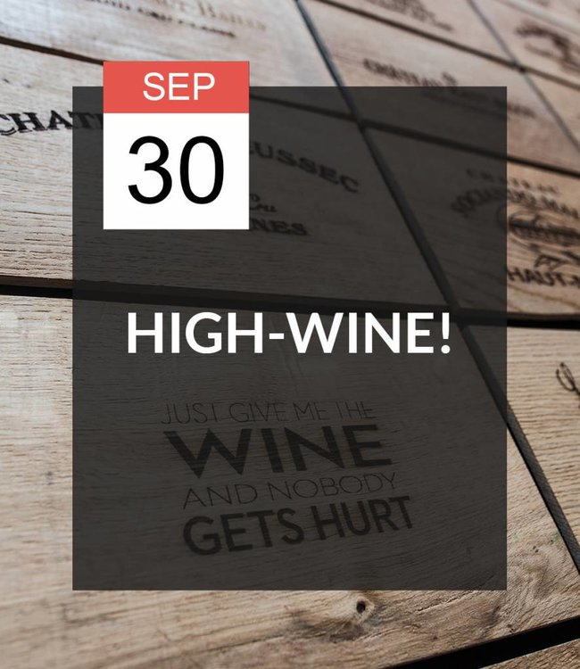 30 SEP - High-Wine!