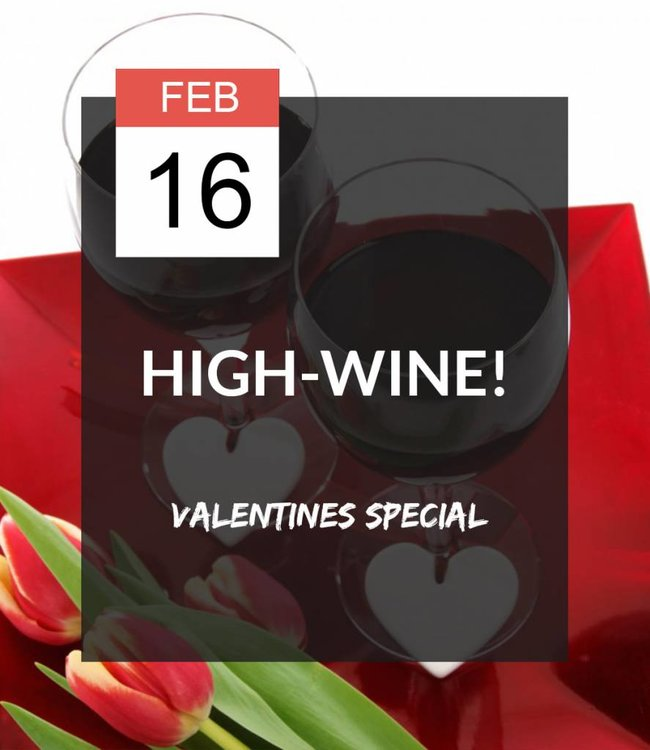 16 FEB - High-wine! Valentines Special