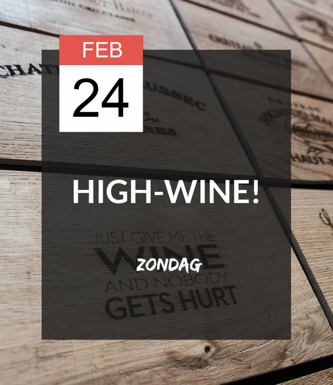 24 FEB - High-wine!
