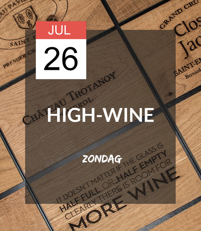 26 JUL - High-wine!
