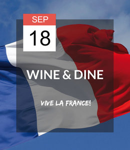 18 SEP - Wine & Dine: Vive la France!