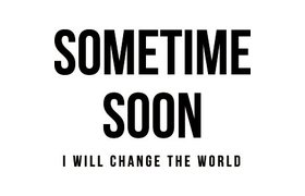 Sometime Soon