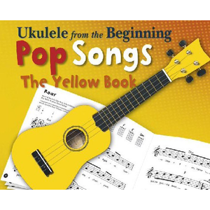 Ukulele From The Beginning Pop Songs: The Yellow Book