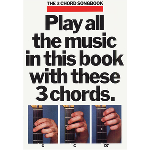 The Three Chord Songbook: Play All The Music In This Book With These Three Chords
