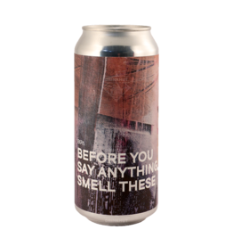 Boundary Brewing - Before You Say Anything, Smell These 44cl