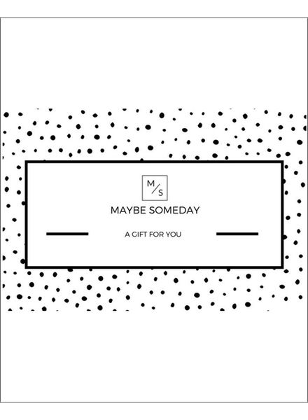 MAYBE SOMEDAY Cadeaubon 150 euro