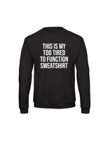 Too tired to function sweater