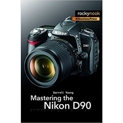 Mastering the Nikon D90 - D Young