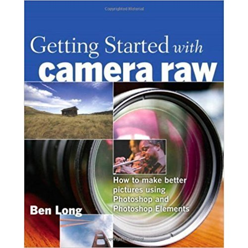 book Getting Started with Camera Raw - Ben Long