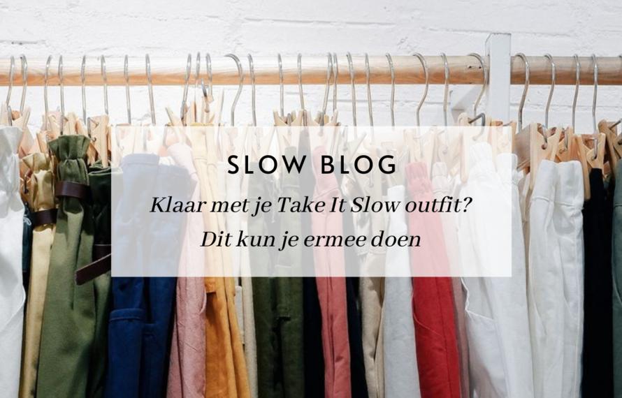 Klaar met je Take It Slow outfit? Dit kun jij ermee doen