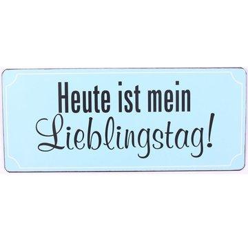 Blechschild - Heute ist mein Lieblingstag!