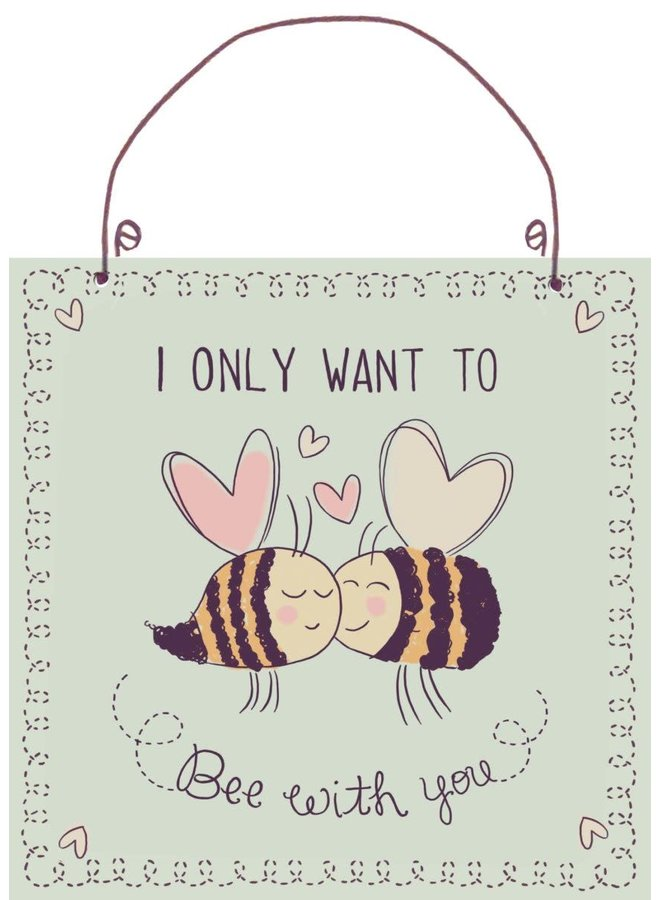 """Schild """"Bee with you"""""""