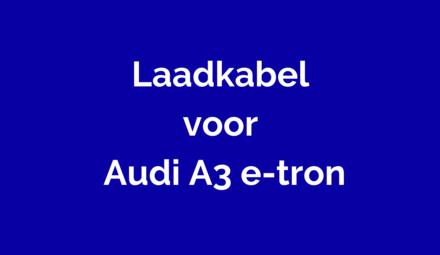 Laadkabel voor Audi A3 e-tron