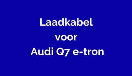 Laadkabel voor Audi Q7 e-tron