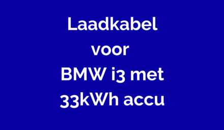 Laadkabel voor BMW i3 met 33kWh accu