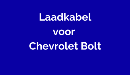 Laadkabel voor Chevrolet Bolt