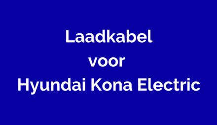 Laadkabel voor Hyundai Kona Electric
