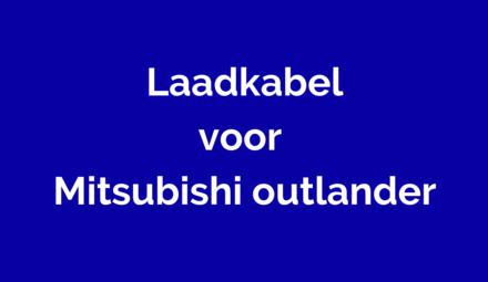 Laadkabel voor Mitsubishi Outlander