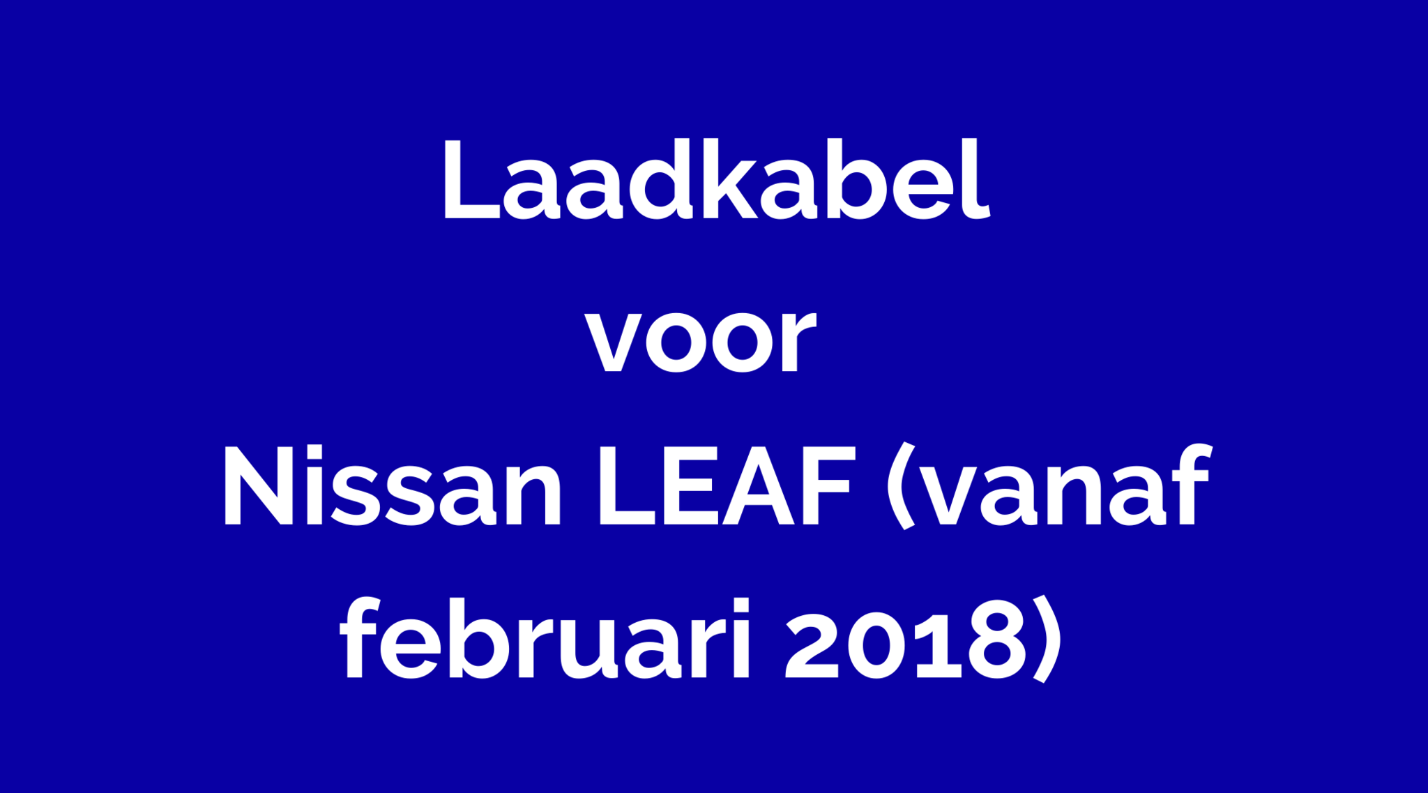 Laadkabel voor Nissan LEAF (vanaf februari 2018)
