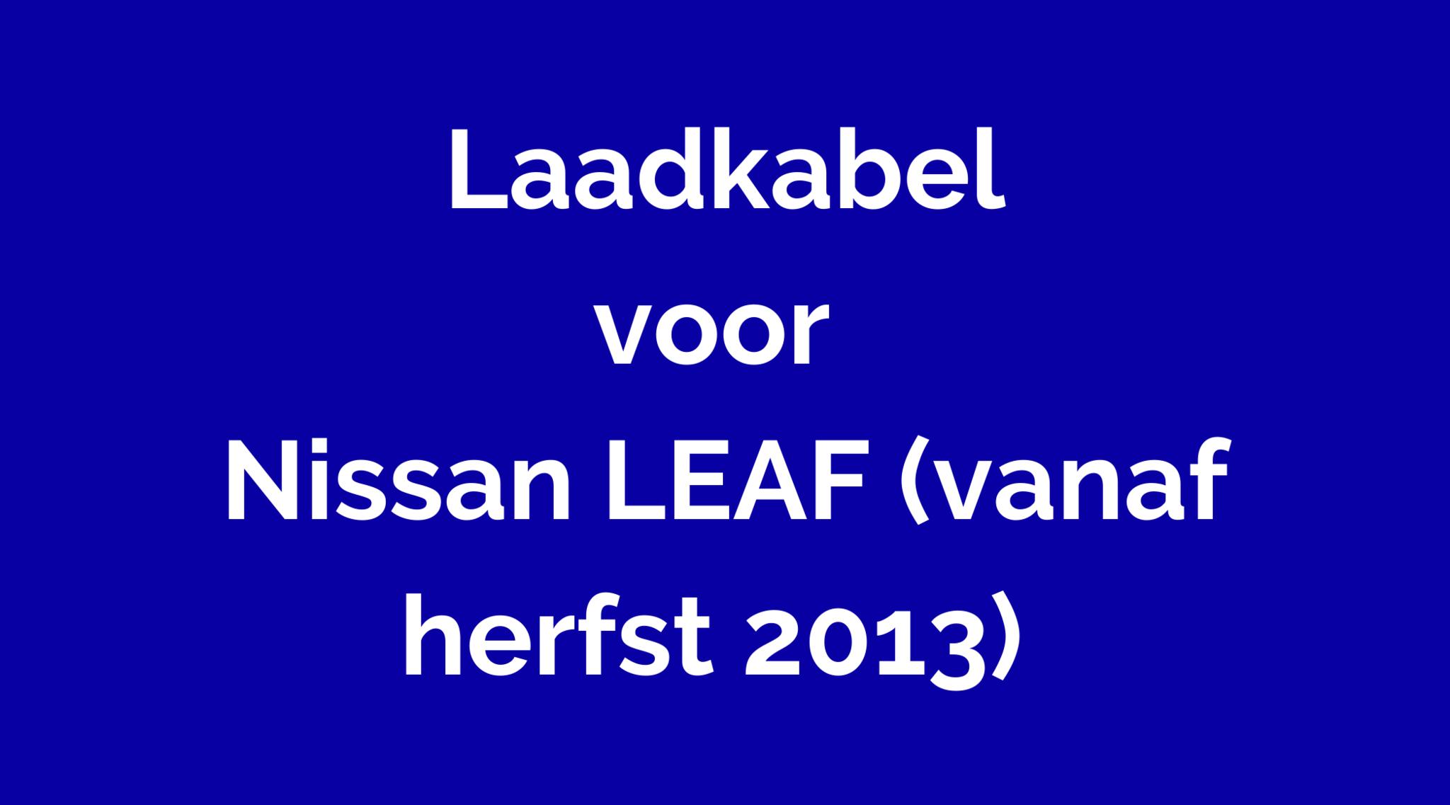 Laadkabel voor Nissan LEAF (vanaf herfst 2013)