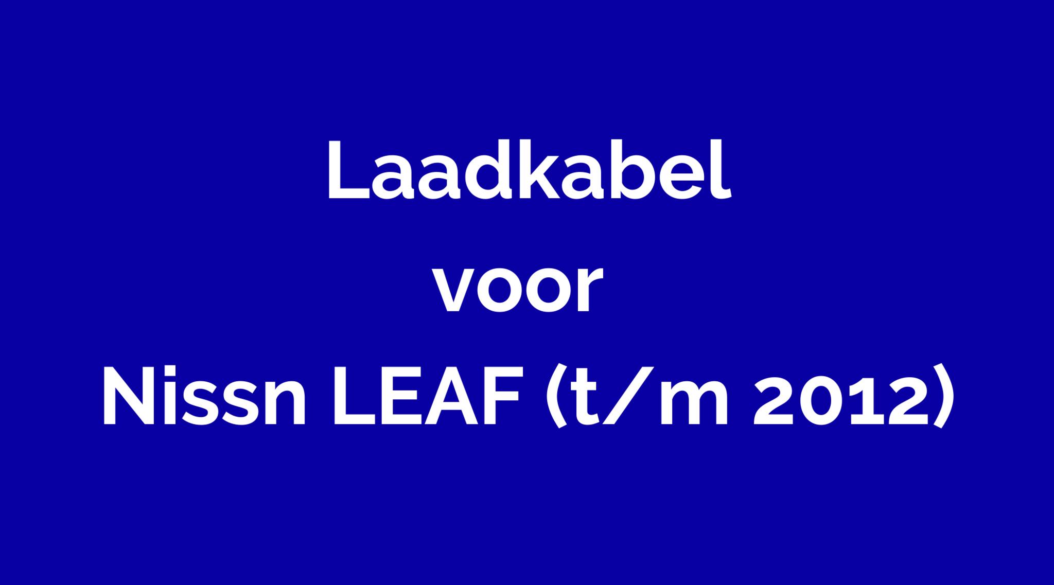 Laadkabel voor Nissan LEAF (t/m 2012)