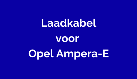 Laadkabel voor Opel Ampera-E
