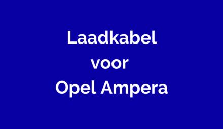 Laadkabel voor Opel Ampera